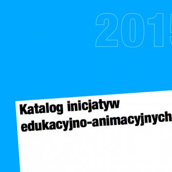 Katalog inicjatyw edukacyjno-animacyjnych