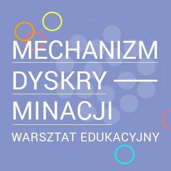 MECHANIZM DYSKRYMINACJI – warsztat edukacyjny
